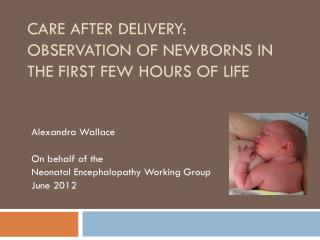 Care after delivery:  Observation of newborns in the First Few Hours of Life