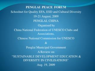 PENGLAI   PEACE   FORUM Schoolnet for Quality EFA, ESD and Cultural Diversity 19-21 August, 2009