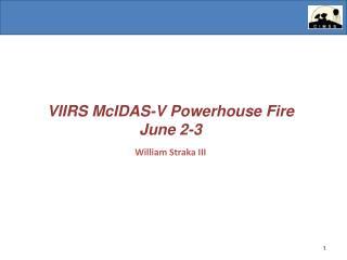VIIRS  McIDAS -V  Powerhouse Fire June 2-3