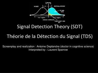 Signal Detection Theory (SDT)  Th�orie  de la D�tection du Signal  (TDS)