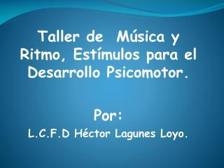 Taller de  Música y Ritmo, Estímulos para el Desarrollo Psicomotor. Por: