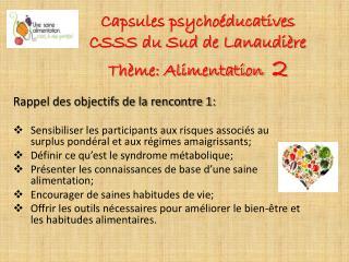 C apsules psychoéducatives CSSS du Sud de Lanaudière Thème:  Alimentation   2