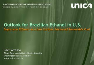 Joel Velasco Chief Representative – North America washington@unica.com.br www.unica.com.br