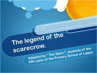 The legend of the scarecrow.