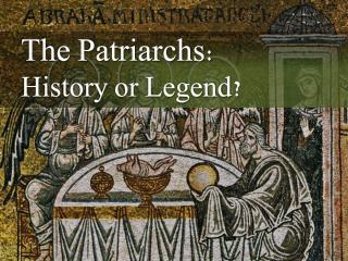 The Patriarchs:  History or Legend?