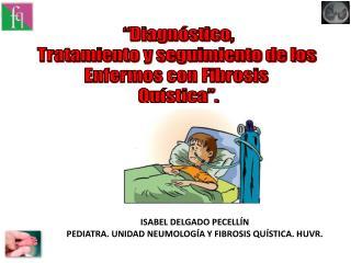 """""""Diagnóstico , Tratamiento y seguimiento de los  Enfermos con Fibrosis  Quística""""."""