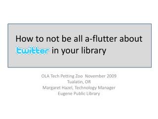 How  to not be  all a-flutter about in your library