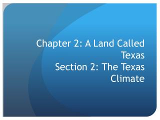 Chapter 2: A Land Called Texas Section 2: The Texas Climate