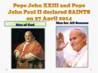 Pope  John XXIII and Pope John Paul II declared  SAINTS on 27  April  2014