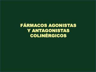 FÁRMACOS AGONISTAS Y ANTAGONISTAS COLINÉRGICOS