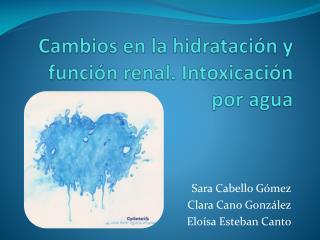Cambios en la hidratación y función renal. Intoxicación por agua