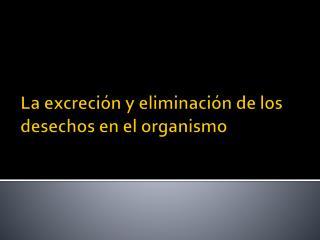 La excreción y eliminación de los desechos en el organismo