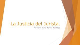 La Justicia del Jurista.