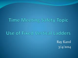 Time Meeting Safety Topic Use of Fixed Vertical Ladders