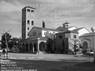 LA HIST�RIA DE LA NOSTRA ESCOLA 50 ANYS DE PRES�NCIA SALESIANA