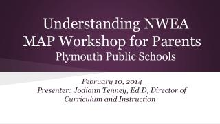 Understanding NWEA MAP Workshop for Parents Plymouth Public Schools