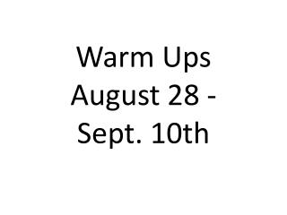Warm Ups August  28  - Sept.  10th