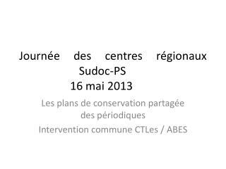 Journée des centres régionaux Sudoc-PS   16 mai 2013
