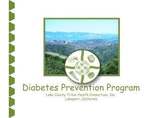 Diabetes Prevention Program Lake County Tribal Health Consortium, Inc. Lakeport, California