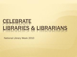 Celebrate  Libraries & Librarians