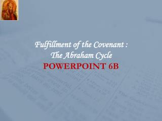 Fulfillment of the Covenant : The Abraham  Cycle POWERPOINT 6B