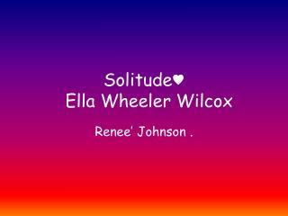 Solitude♥   Ella Wheeler Wilcox