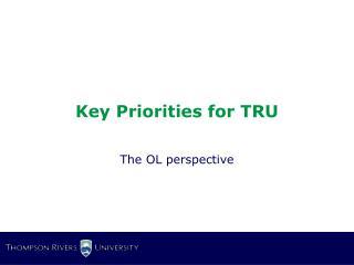 Key Priorities for TRU