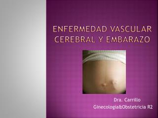 Enfermedad vascular cerebral y embarazo