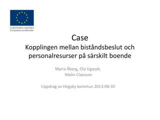 Case  Kopplingen  mellan  biståndsbeslut och personalresurser på särskilt boende