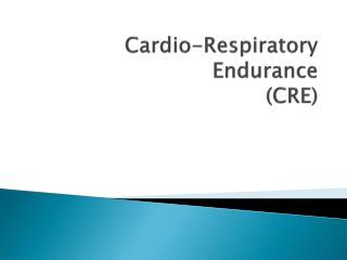 Cardio-Respiratory Endurance  (CRE)