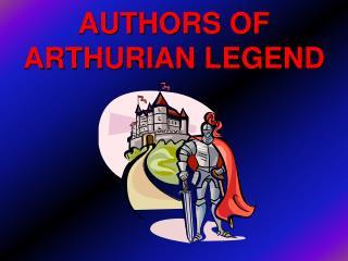 AUTHORS OF ARTHURIAN LEGEND