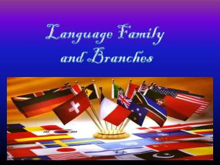 Language Family and  Branches