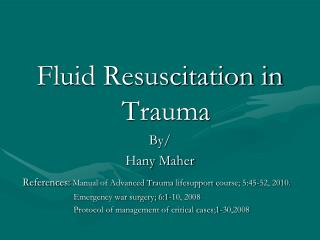 Fluid Resuscitation in Trauma By/ Hany  Maher