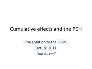 Cumulative effects and the PCH