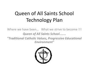 Queen of All Saints School Technology Plan