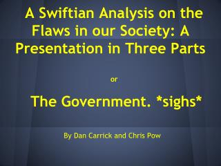 A Swiftian Analysis on the Flaws in our Society: A Presentation in Three Parts or