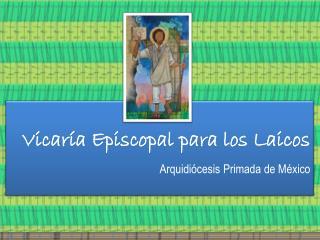 Vicaría Episcopal para los Laicos Arquidiócesis Primada de México
