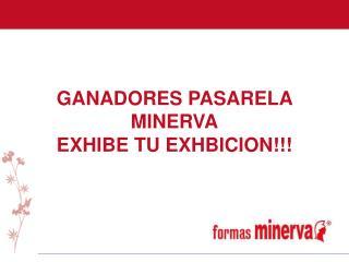 GANADORES PASARELA  MINERVA EXHIBE TU EXHBICION!!!