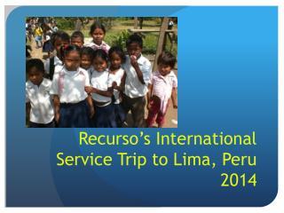 Recurso's International Service Trip to Lima, Peru 2014