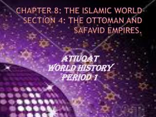 Chapter 8: the Islamic world section 4: the ottoman and Safavid empires.