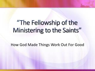 """The Fellowship of the Ministering to the Saints"""