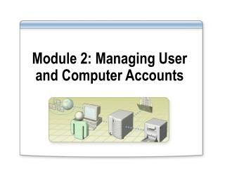 Module 2. Managing user and computer accounts.