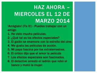 Haz Ahora  –  miercoles  el 12 de  marzo  2014