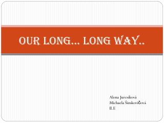 Our long... Long way..