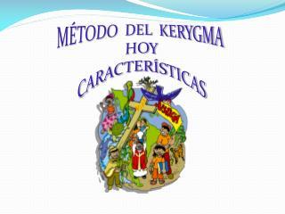 M�TODO  DEL  KERYGMA  HOY CARACTER�STICAS
