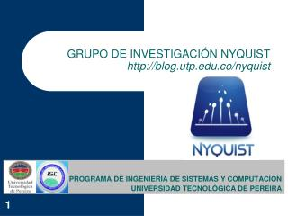 GRUPO DE INVESTIGACI�N NYQUIST http://blog.utp.edu.co/nyquist