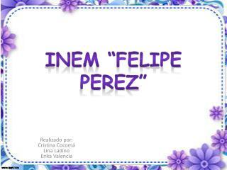 "INEM ""FELIPE PEREZ"""