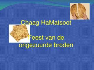 Chaag HaMatsoot Feest van de ongezuurde broden