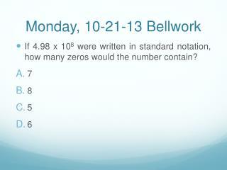 Monday, 10-21-13  Bellwork