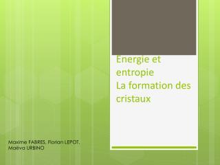 Energie et entropie La formation des cristaux